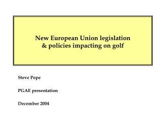 New European Union legislation  & policies impacting on golf