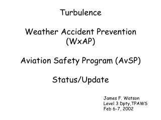 Turbulence Weather Accident Prevention (WxAP) Aviation Safety Program (AvSP)  Status/Update
