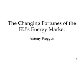 The Changing Fortunes of the EU's Energy Market