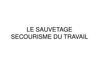 LE SAUVETAGE SECOURISME DU TRAVAIL