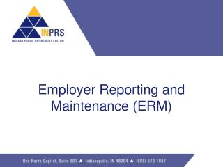 Employer Reporting and Maintenance (ERM)