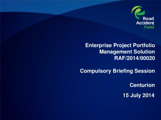 Enterprise Project Portfolio Management Solution RAF/2014/00020 Compulsory Briefing Session