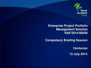 Enterprise Project Portfolio Management Solution RAF/2014/00020 Compulsory Briefing Session