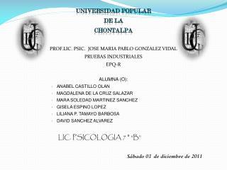 UNIVERSIDAD POPULAR  DE LA  CHONTALPA PROF.LIC. PSIC.  JOSE MARIA PABLO GONZALEZ VIDAL