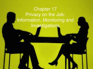 Chapter 17 Privacy on the Job: Information, Monitoring and Investigations