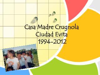 Casa Madre Crugnola   Ciudad Evita  1994-2012