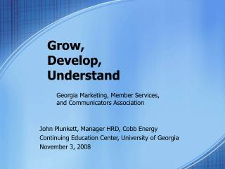 Grow, Develop, Understand