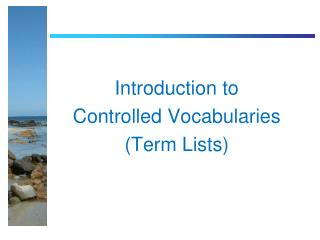 Introduction to  Controlled Vocabularies  (Term Lists)