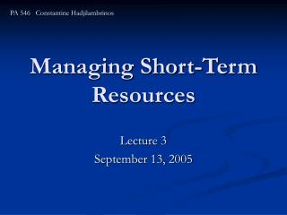 Managing Short-Term Resources