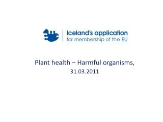 Plant health – Harmful organisms,  31.03.2011