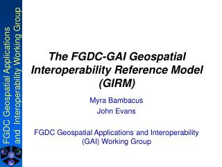 The FGDC-GAI Geospatial Interoperability Reference Model (GIRM)