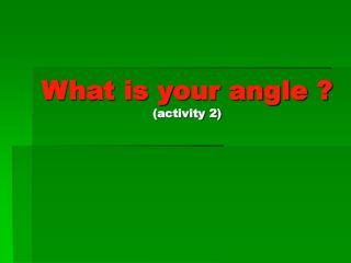 What is your angle ? (activity 2)