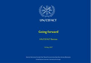 Going forward  UN/CEFACT Bureau 14 May 2007