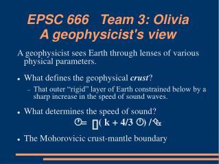 EPSC 666   Team 3: Olivia A geophysicist's view