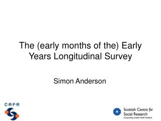 The (early months of the) Early Years Longitudinal Survey