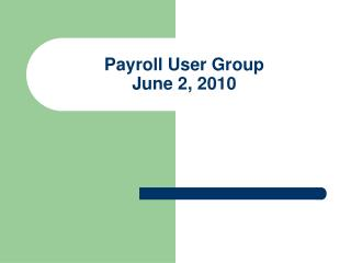 Payroll User Group June 2, 2010