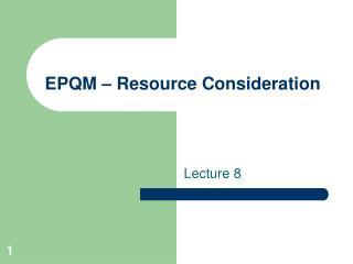 EPQM � Resource Consideration