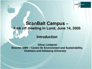 ScanBalt Campus  � Kick off meeting in Lund, June 14, 2005 Introduction  Oliver Lindqvist