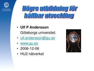 Ulf P Andersson Göteborgs universitet. ulf.andersson@gu.se gu.se 2006-12-06 HU2 nätverket