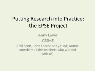 Putting Research into Practice: the EPSE Project