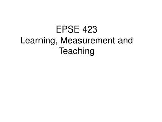 EPSE 423 Learning, Measurement and Teaching