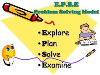 E.P.S.E Problem Solving Model