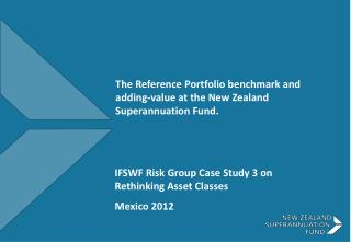 The Reference Portfolio benchmark and adding-value at the New Zealand Superannuation Fund.