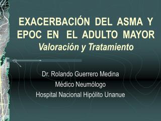 EXACERBACIÓN  DEL  ASMA  Y  EPOC  EN   EL  ADULTO  MAYOR Valoración y Tratamiento