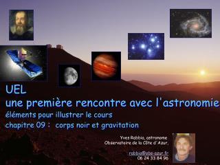 Yves Rabbia, astronome  Observatoire de la Côte d'Azur, rabbia@obs-azur.fr 06 24 33 84 96