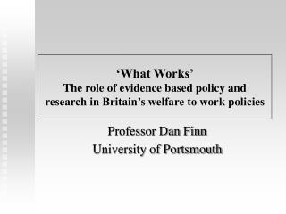 'What Works' The role of evidence based policy and research in Britain's welfare to work policies