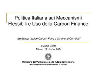 Politica Italiana sui Meccanismi Flessibili e Uso della Carbon Finance