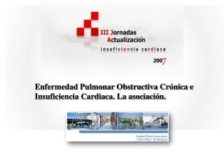 Enfermedad Pulmonar Obstructiva Crónica e Insuficiencia Cardiaca. La asociación.