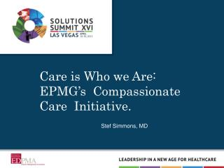 Care is Who we Are: EPMG's  Compassionate Care  Initiative.