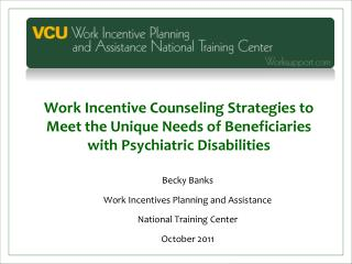 Becky Banks Work Incentives Planning and Assistance  National Training Center October 2011