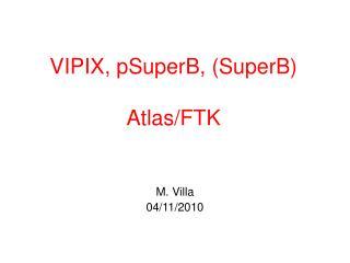 VIPIX, pSuperB, (SuperB) Atlas/FTK