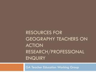 Resources for geography teachers on action research/professional enquiry