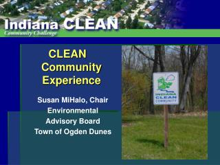 CLEAN Community Experience Susan MiHalo, Chair Environmental  Advisory Board Town of Ogden Dunes