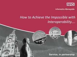 How to Achieve the Impossible with  Interoperability….