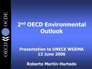 2 nd  OECD Environmental Outlook Presentation to UNECE WGEMA 13 June 2006 Roberto Martín-Hurtado