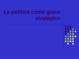 La politica come gioco strategico