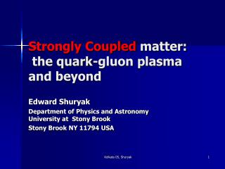 Strongly Coupled  matter:  the quark-gluon plasma and beyond