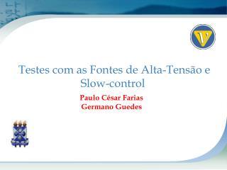 Testes com as Fontes de Alta-Tens�o e Slow-control�