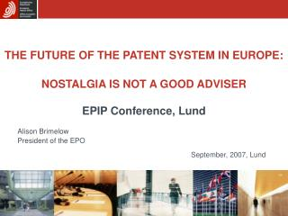 THE FUTURE OF THE PATENT SYSTEM IN EUROPE: NOSTALGIA IS NOT A GOOD ADVISER EPIP Conference, Lund