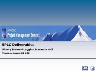 EPLC Deliverables Sherry Brown-Scoggins & Wanda Hall Thursday, August 28, 2014