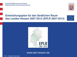 Entwicklungsplan für den ländlichen Raum des Landes Hessen 2007-2013 (EPLR 2007-2013)