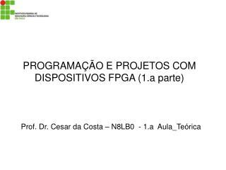PROGRAMAÇÃO E PROJETOS COM DISPOSITIVOS FPGA (1.a parte)