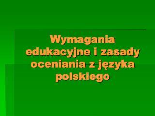 Wymagania edukacyjne i zasady oceniania z j?zyka polskiego