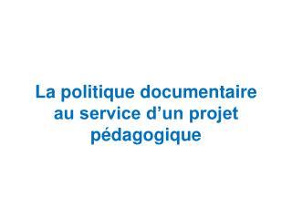 La politique documentaire au service d�un projet p�dagogique