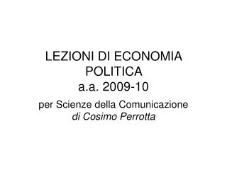 LEZIONI DI ECONOMIA POLITICA  a.a. 2009-10