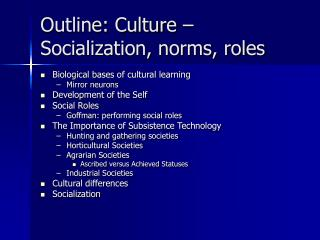 Outline: Culture   Socialization, norms, roles
